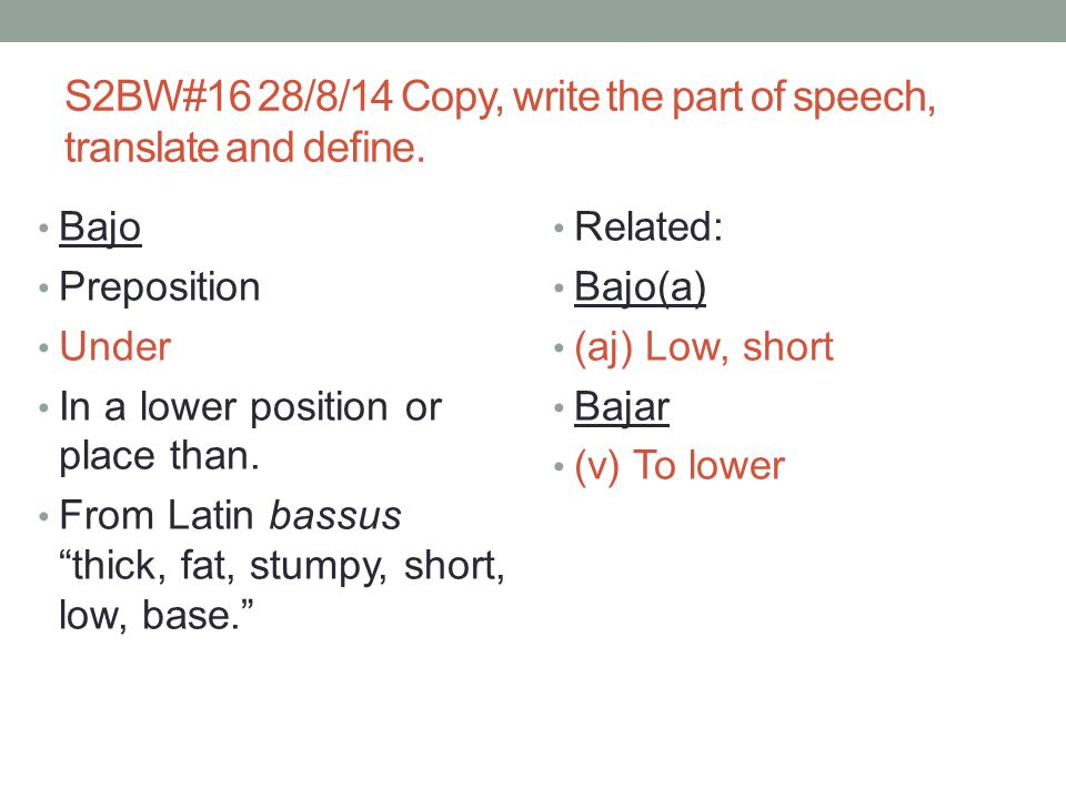 S2BW#16 28/8/14 Copy, write the part of speech, translate and define.