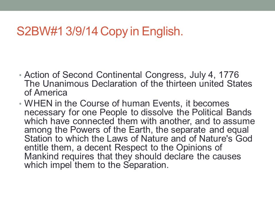 S2BW#1 3/9/14 Copy in English. Action of Second Continental Congress, July 4, 1776 The Unanimous Declaration of the thirteen united States of America.