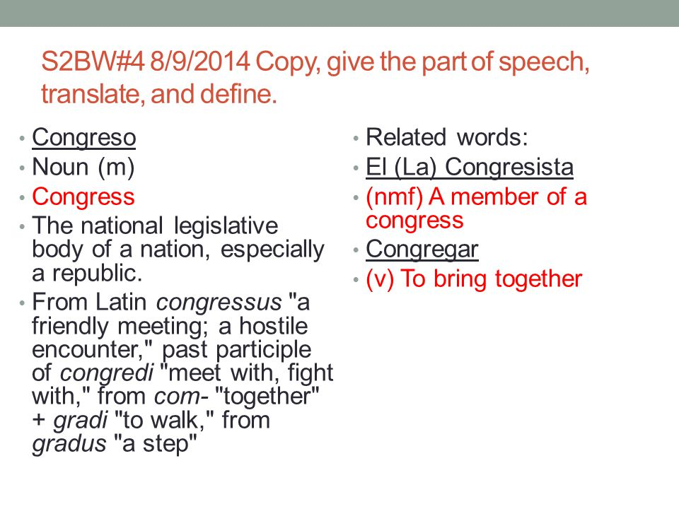S2BW#4 8/9/2014 Copy, give the part of speech, translate, and define.