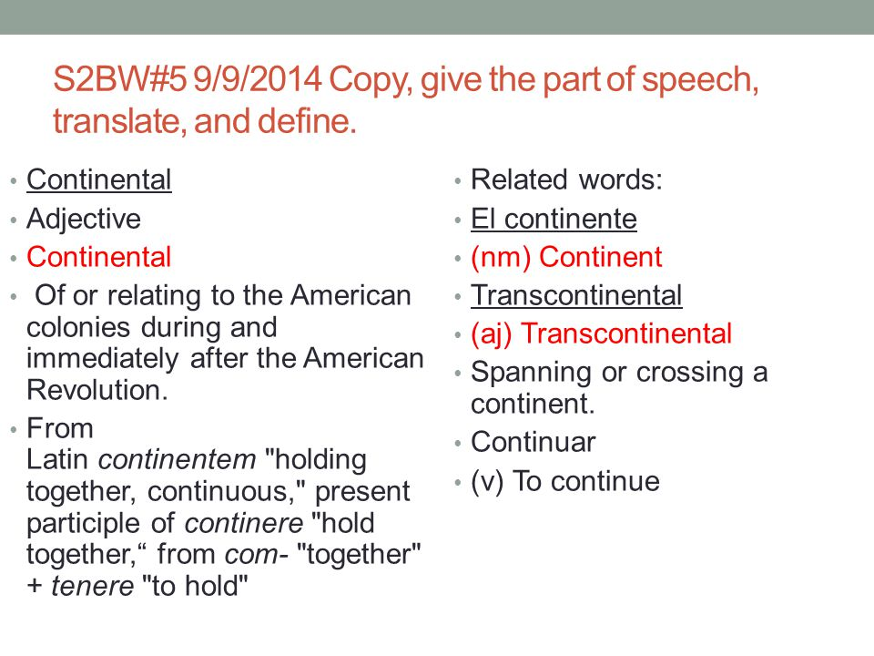 S2BW#5 9/9/2014 Copy, give the part of speech, translate, and define.