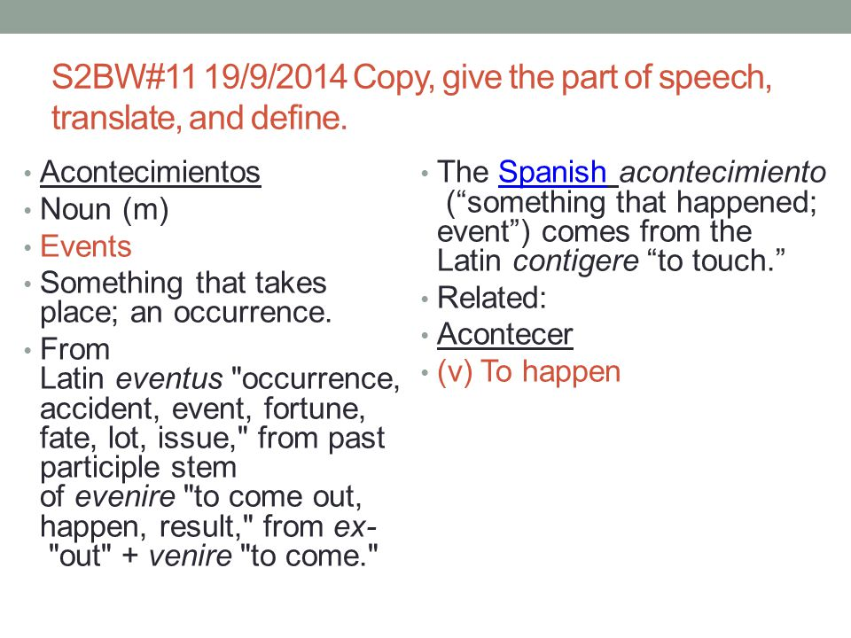 S2BW#11 19/9/2014 Copy, give the part of speech, translate, and define.