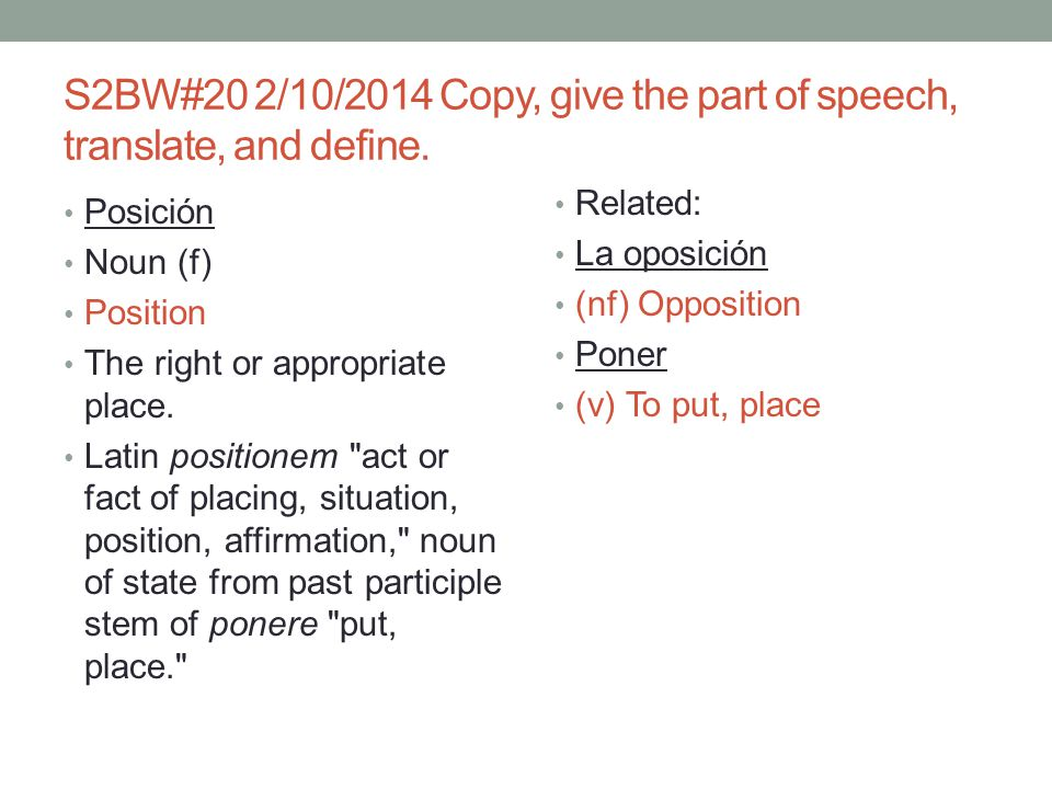 S2BW#20 2/10/2014 Copy, give the part of speech, translate, and define.