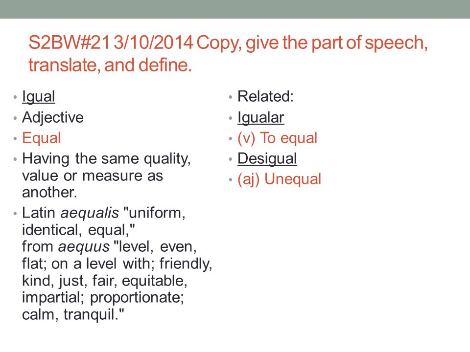 S2BW#21 3/10/2014 Copy, give the part of speech, translate, and define.