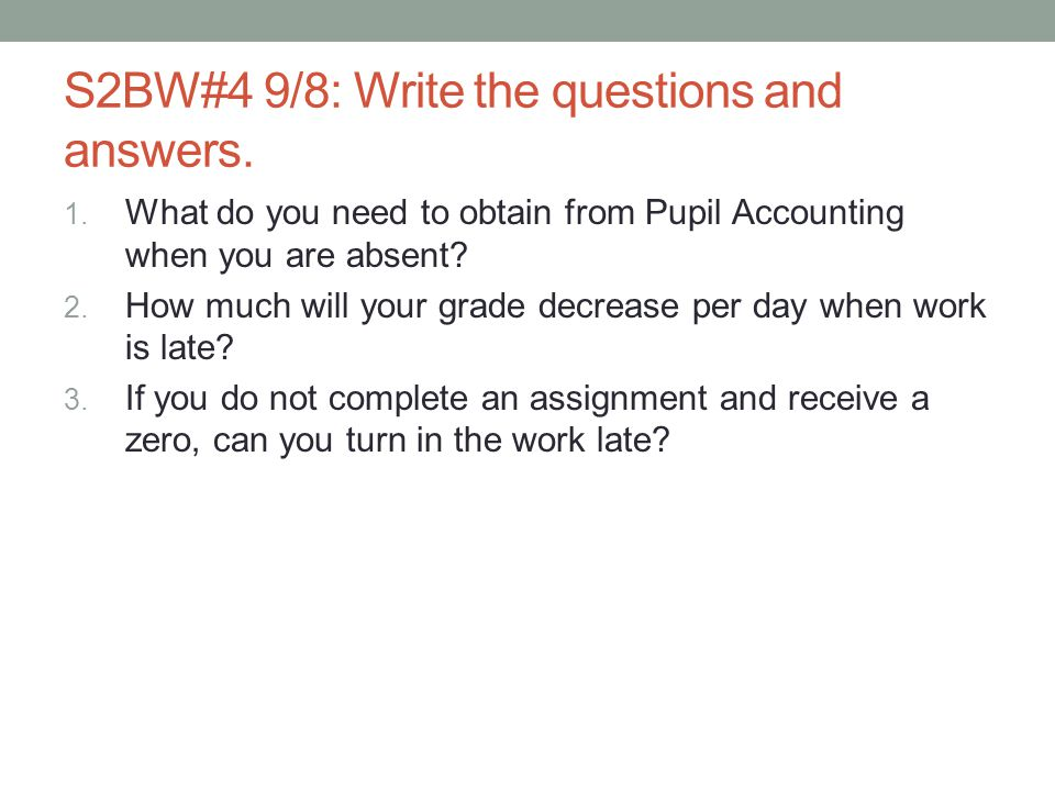 S2BW#4 9/8: Write the questions and answers.