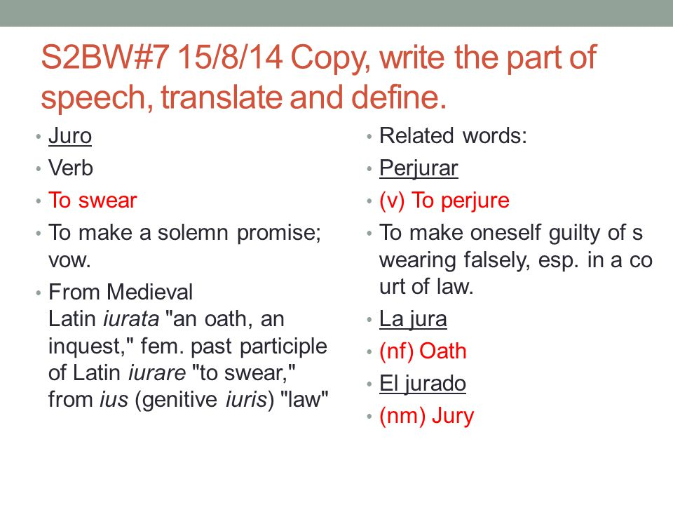 S2BW#7 15/8/14 Copy, write the part of speech, translate and define.