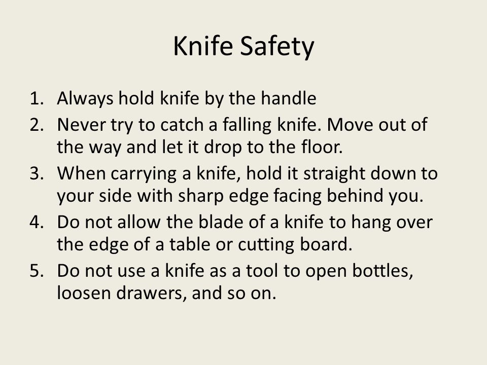 Knife Safety Always hold knife by the handle