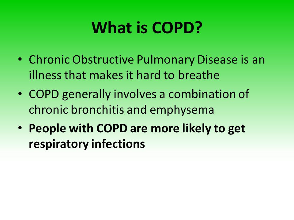 What is COPD Chronic Obstructive Pulmonary Disease is an illness that makes it hard to breathe.