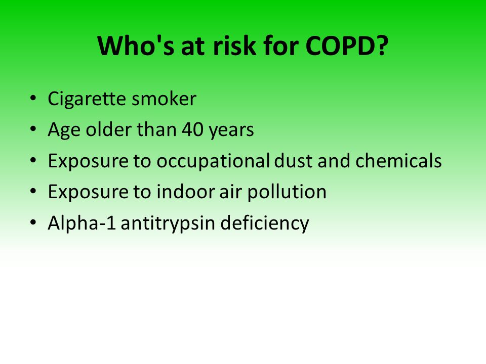 Who s at risk for COPD Cigarette smoker Age older than 40 years