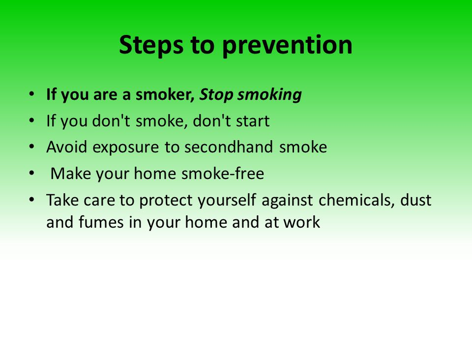Steps to prevention If you are a smoker, Stop smoking