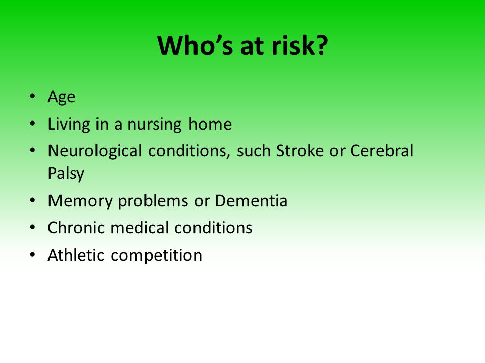 Who's at risk Age Living in a nursing home