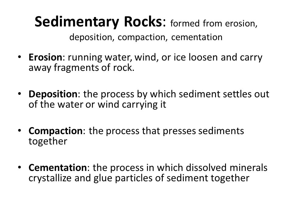 Sedimentary Rocks: formed from erosion, deposition, compaction, cementation