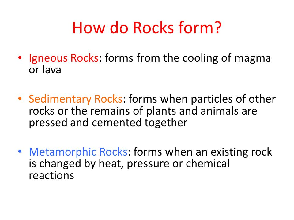 How do Rocks form Igneous Rocks: forms from the cooling of magma or lava.