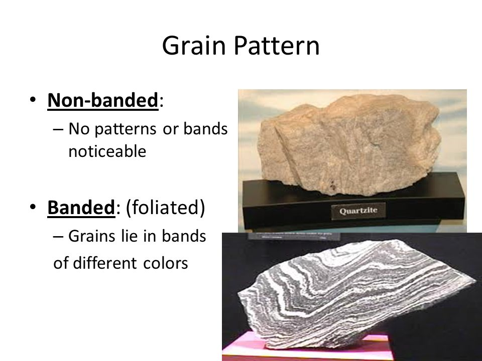 Grain Pattern Non-banded: Banded: (foliated)
