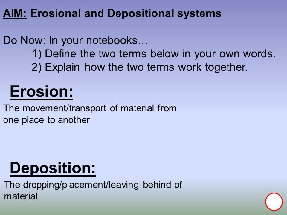 Erosion: Deposition: AIM: Erosional and Depositional systems