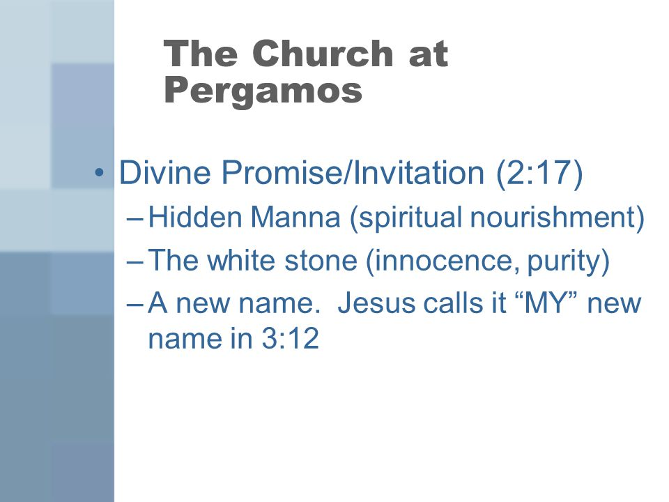 The Church at Pergamos Divine Promise/Invitation (2:17)