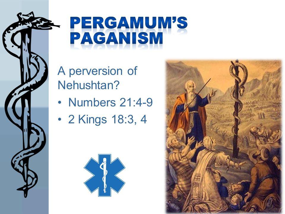Pergamum's Paganism A perversion of Nehushtan Numbers 21:4-9