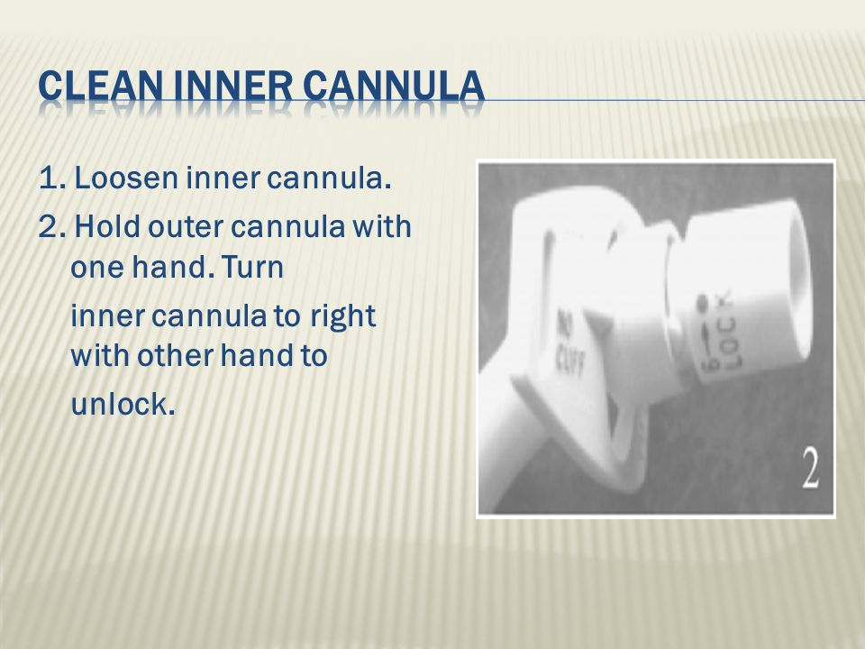 Clean inner cannula 1. Loosen inner cannula. 2. Hold outer cannula with one hand.