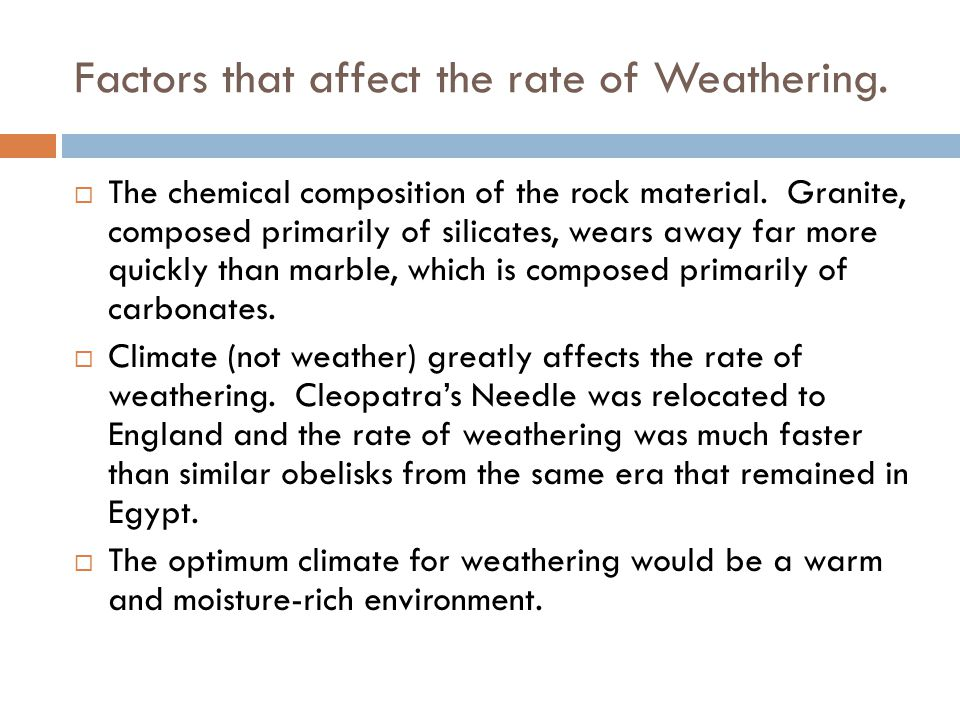 Factors that affect the rate of Weathering.
