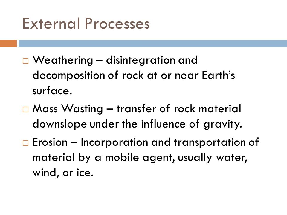 External Processes Weathering – disintegration and decomposition of rock at or near Earth's surface.