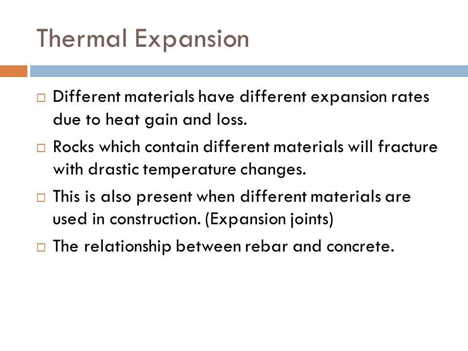 Thermal Expansion Different materials have different expansion rates due to heat gain and loss.