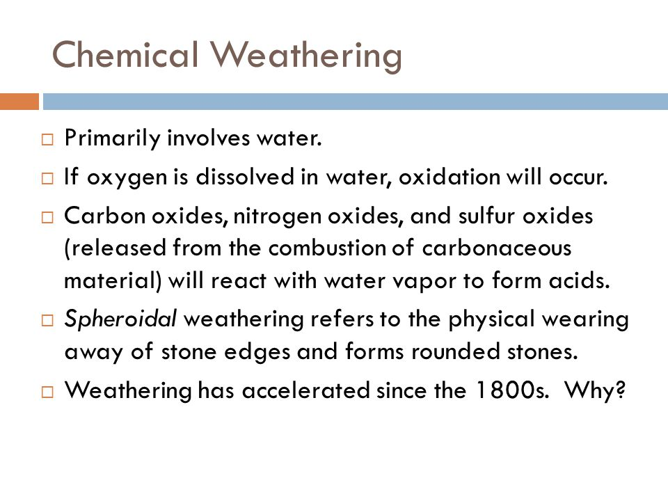Chemical Weathering Primarily involves water.