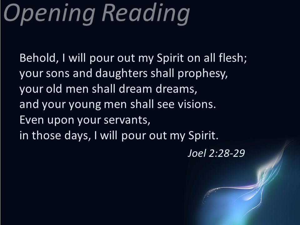 Opening Reading Behold, I will pour out my Spirit on all flesh;