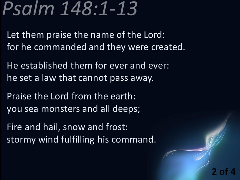 Psalm 148:1-13 Let them praise the name of the Lord: