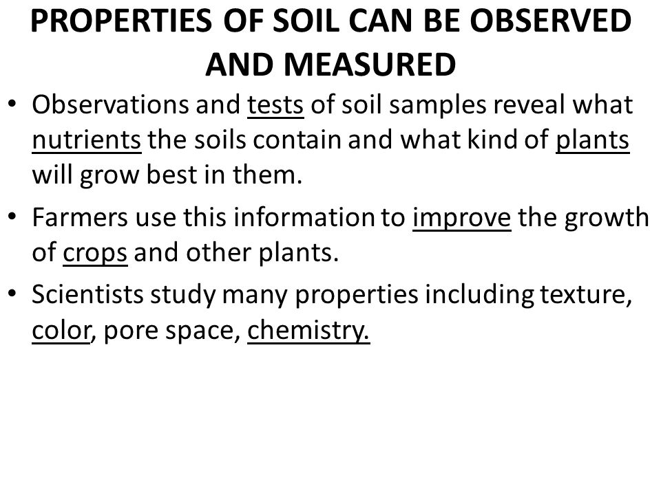 PROPERTIES OF SOIL CAN BE OBSERVED AND MEASURED