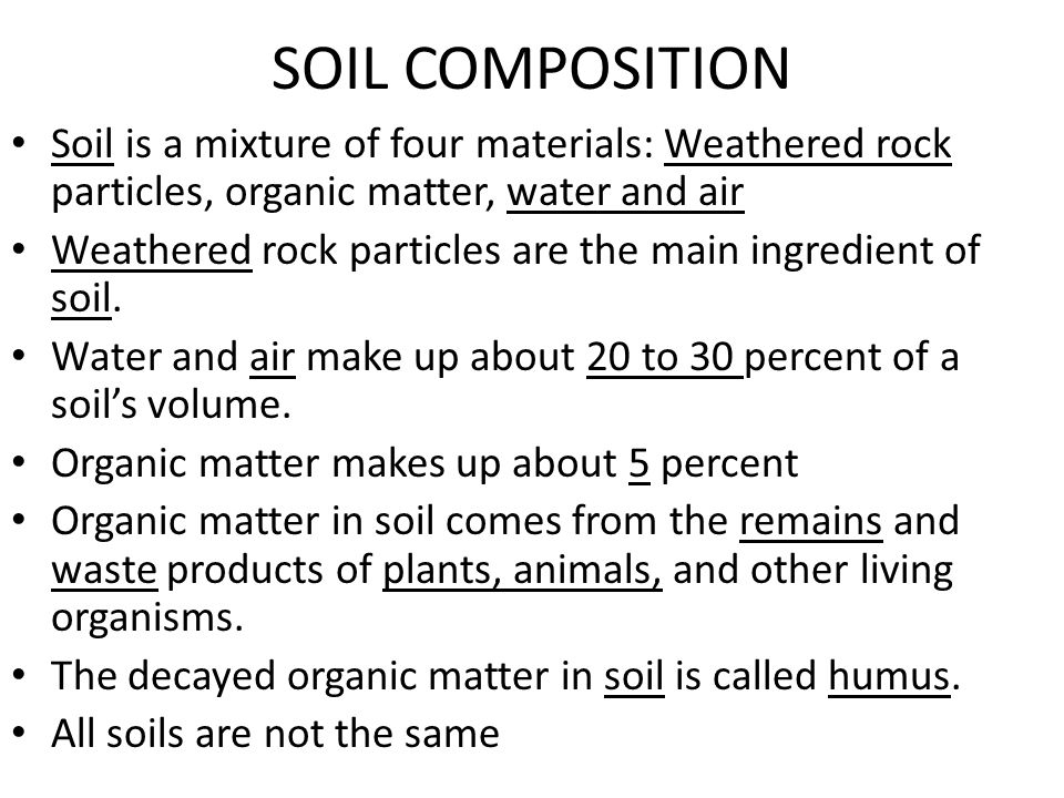 SOIL COMPOSITION Soil is a mixture of four materials: Weathered rock particles, organic matter, water and air.