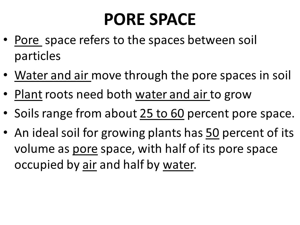 PORE SPACE Pore space refers to the spaces between soil particles