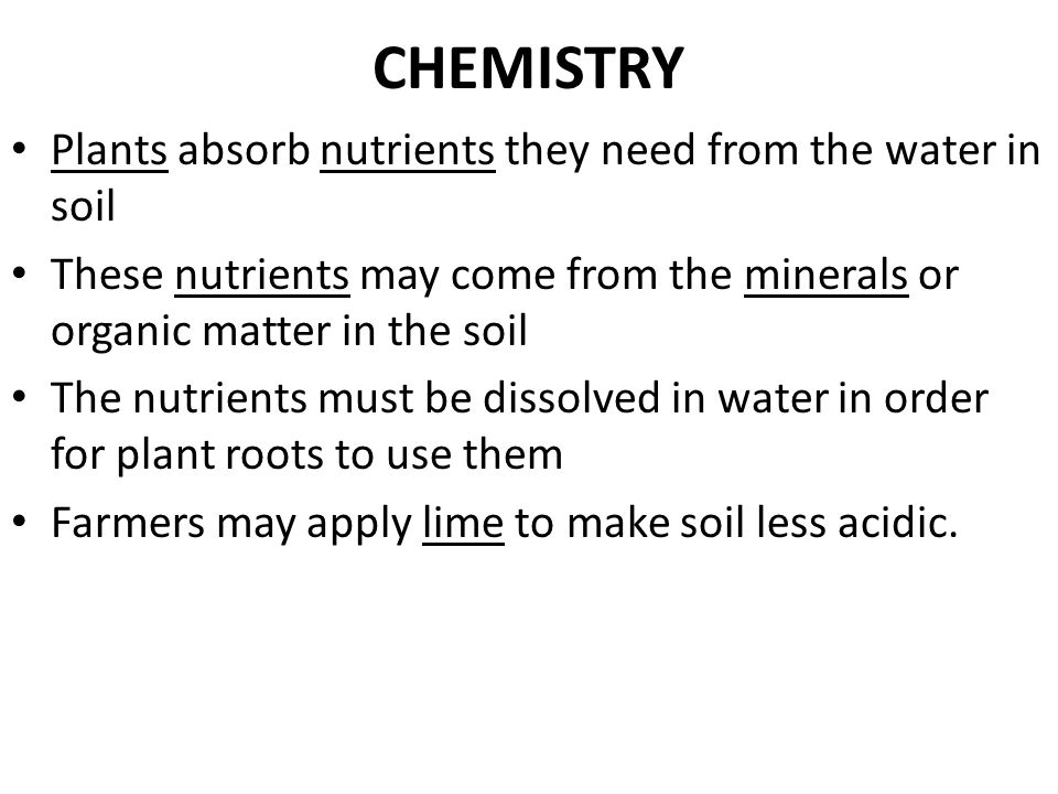 CHEMISTRY Plants absorb nutrients they need from the water in soil