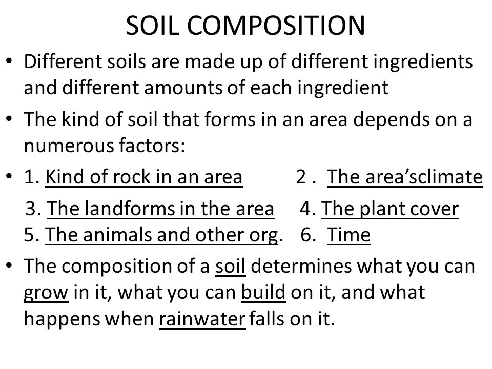 SOIL COMPOSITION Different soils are made up of different ingredients and different amounts of each ingredient.