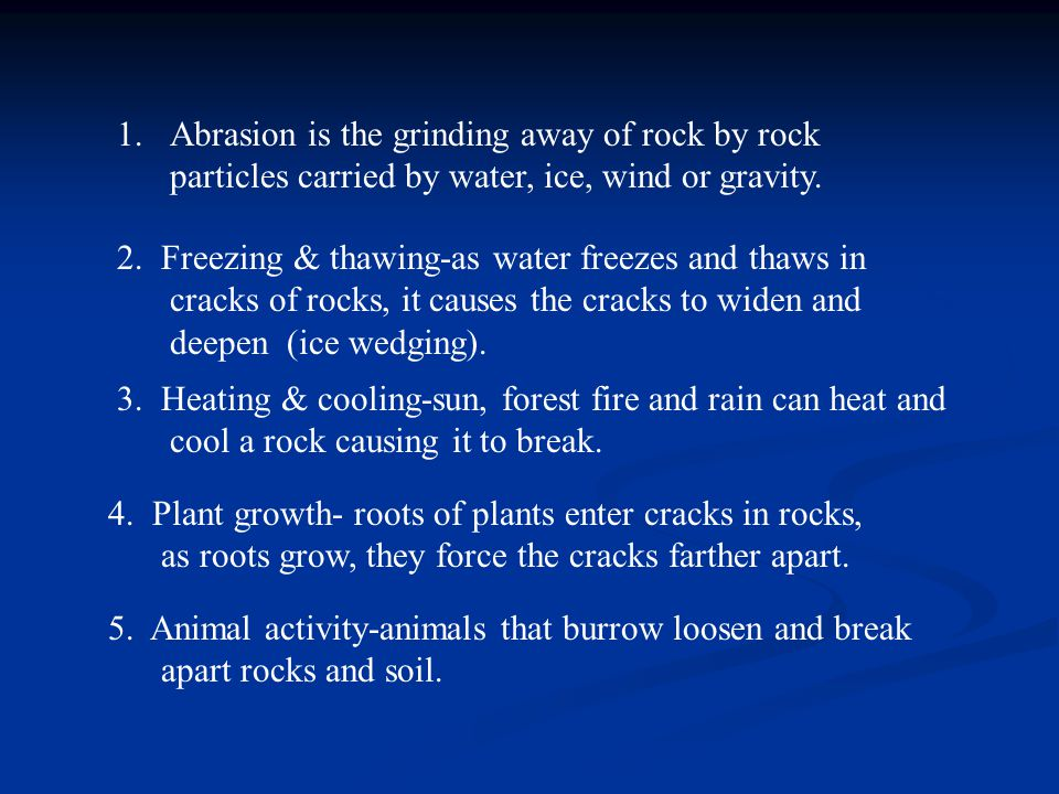 Abrasion is the grinding away of rock by rock particles carried by water, ice, wind or gravity.