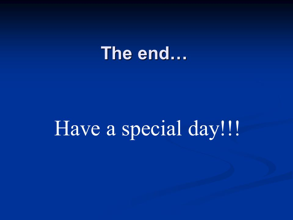The end… Have a special day!!!