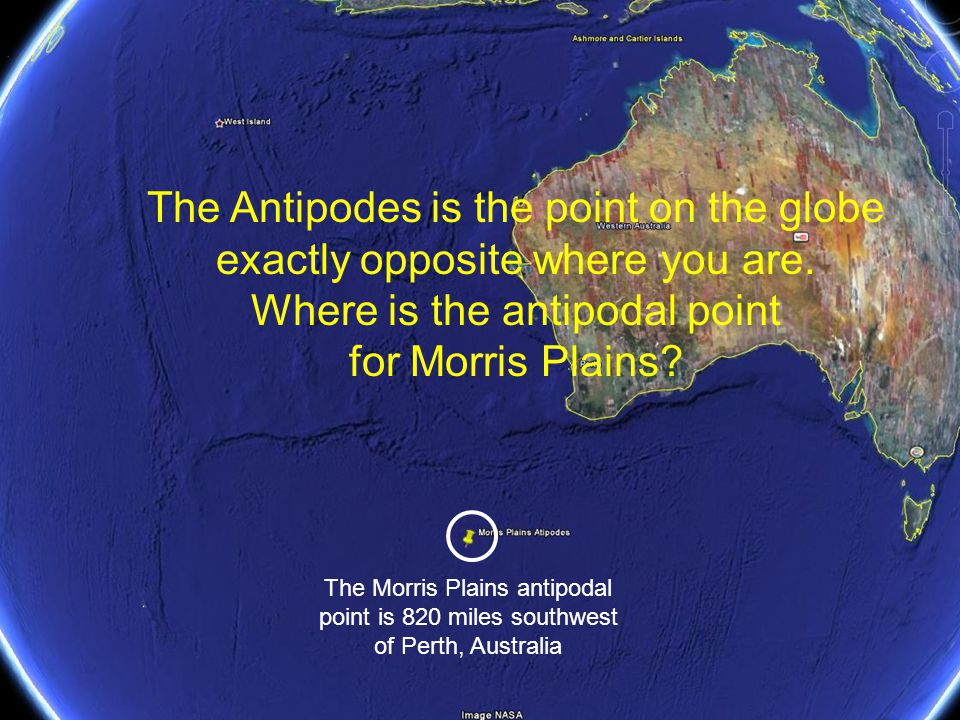 The Antipodes is the point on the globe