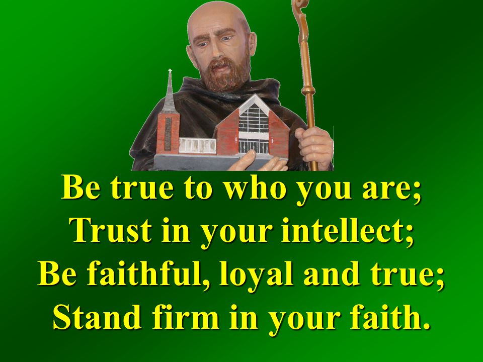 Trust in your intellect; Be faithful, loyal and true;