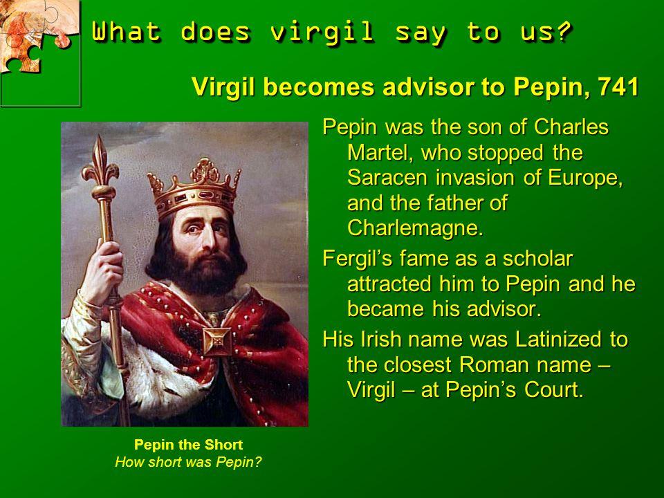 Virgil becomes advisor to Pepin, 741