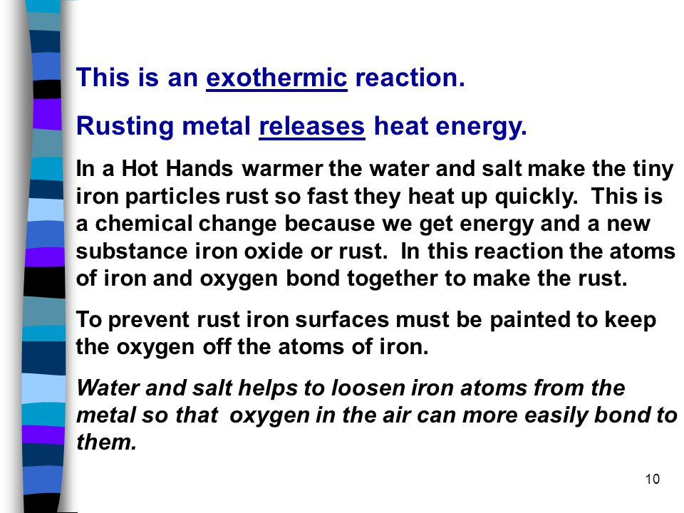 This is an exothermic reaction. Rusting metal releases heat energy.