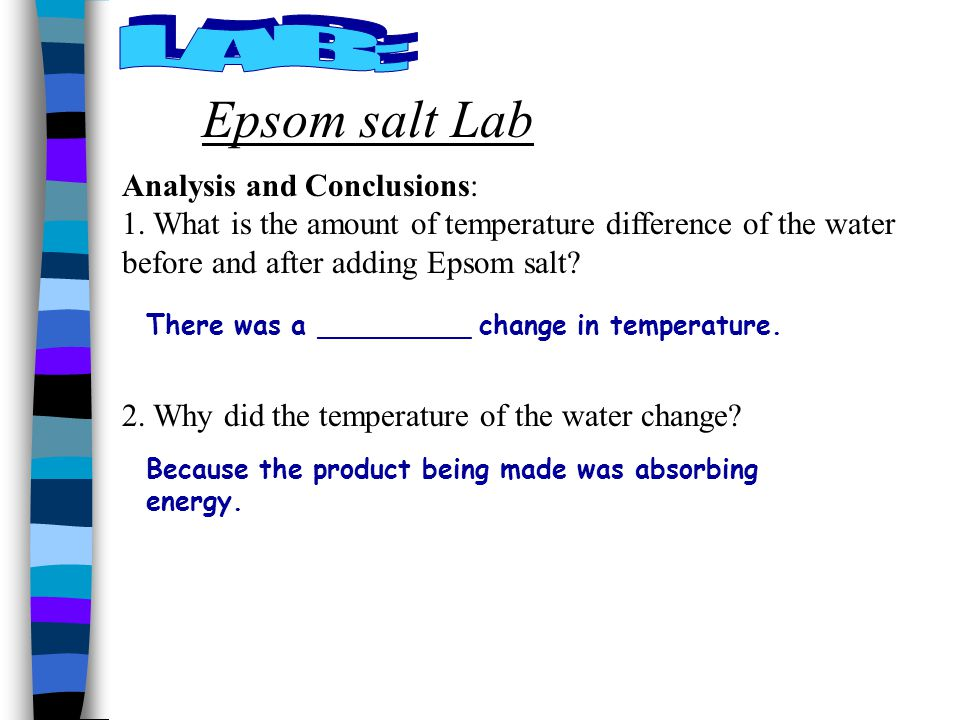 LAB: Epsom salt Lab. Analysis and Conclusions: 1. What is the amount of temperature difference of the water before and after adding Epsom salt