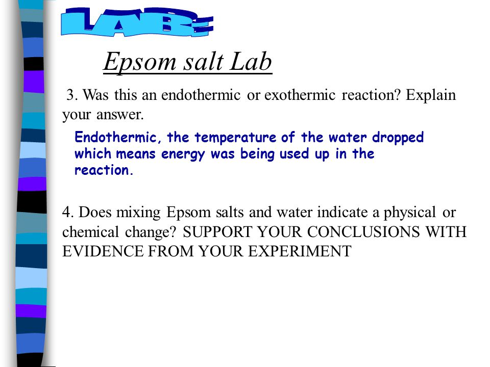 LAB: Epsom salt Lab. 3. Was this an endothermic or exothermic reaction Explain your answer.