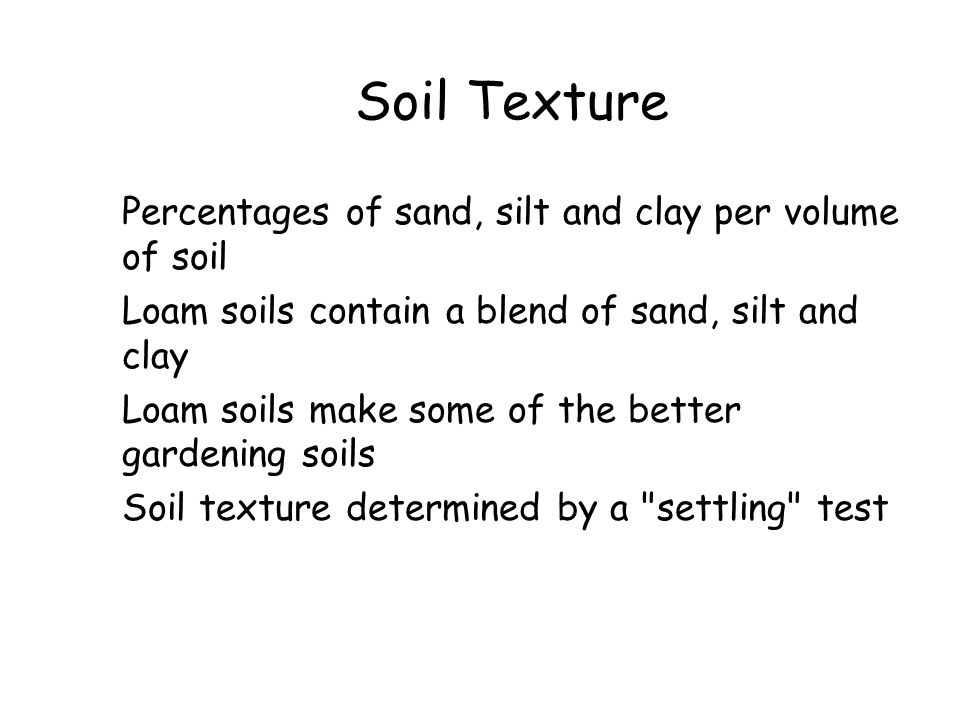 Soil Texture Percentages of sand, silt and clay per volume of soil
