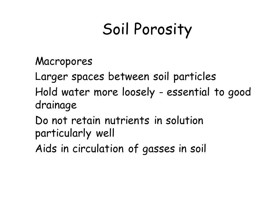 Soil Porosity Macropores Larger spaces between soil particles