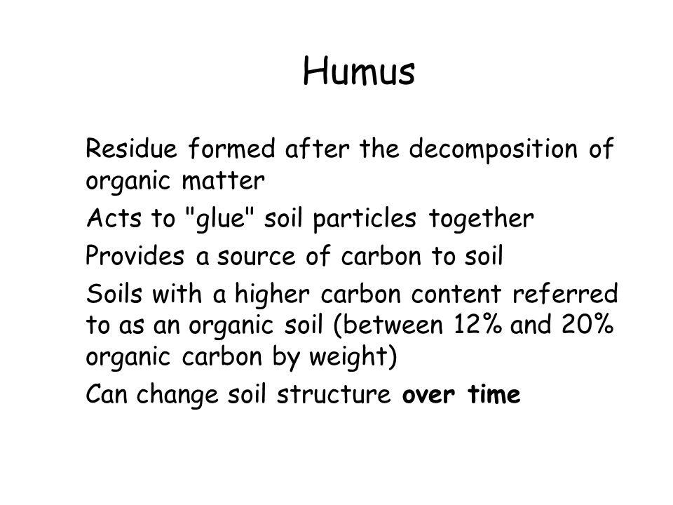 Humus Residue formed after the decomposition of organic matter