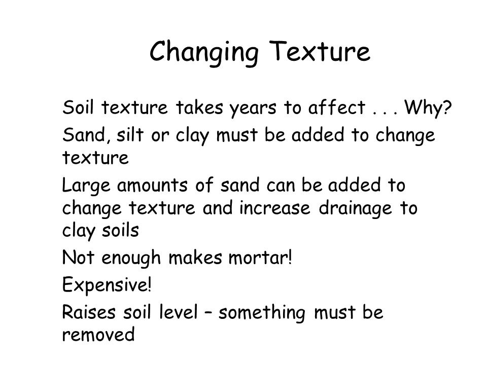 Changing Texture Soil texture takes years to affect . . . Why