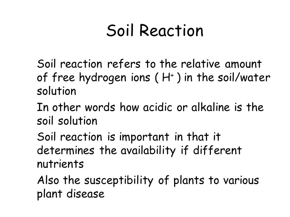 Soil Reaction Soil reaction refers to the relative amount of free hydrogen ions ( H+ ) in the soil/water solution.