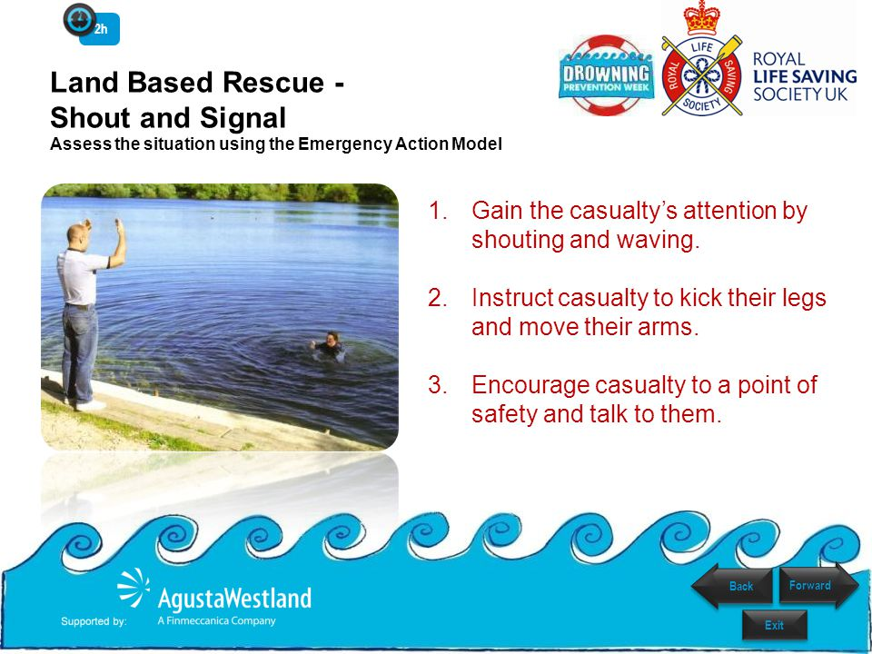 2h Land Based Rescue - Shout and Signal Assess the situation using the Emergency Action Model.