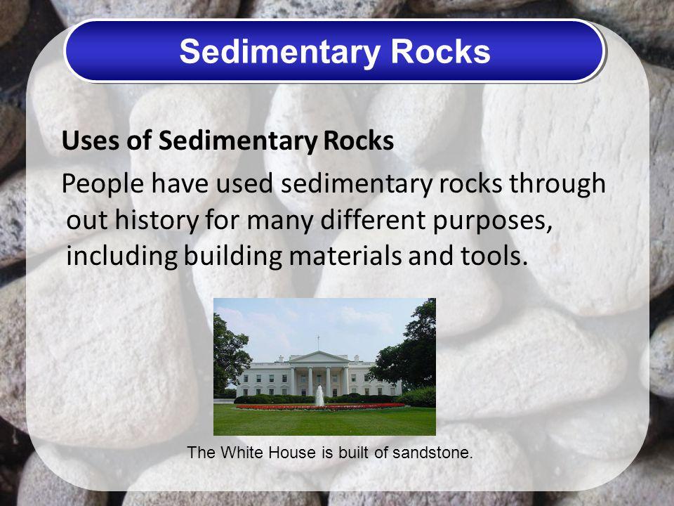 Sedimentary Rocks Uses of Sedimentary Rocks