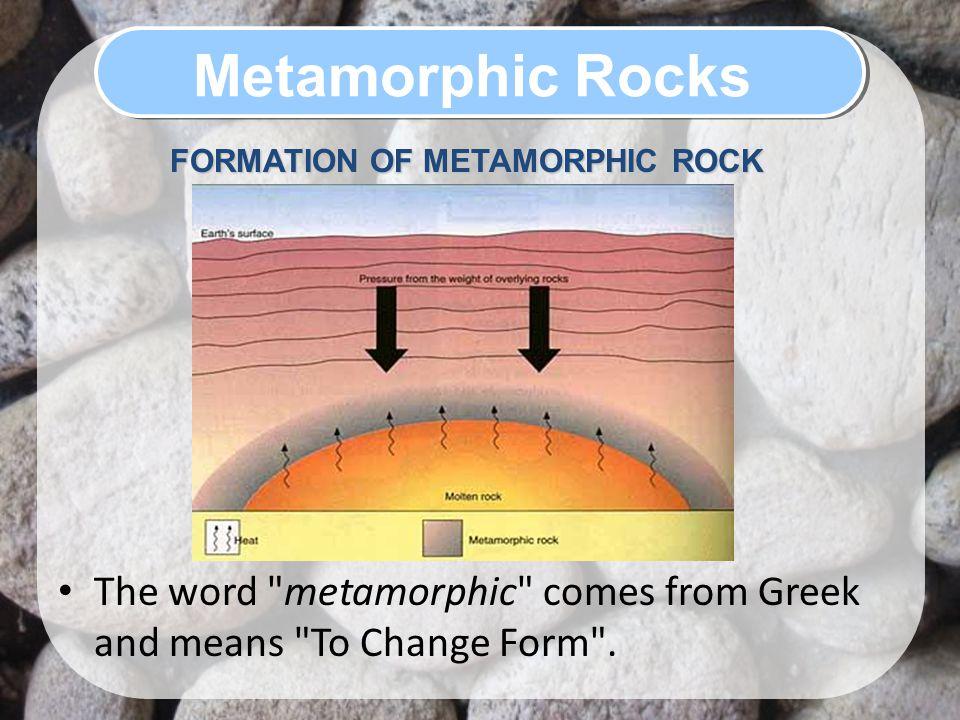 Metamorphic Rocks FORMATION OF METAMORPHIC ROCK.