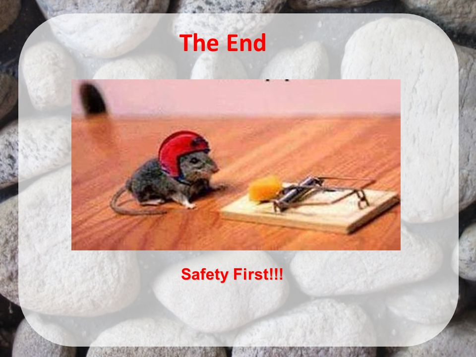 The End Safety First!!!
