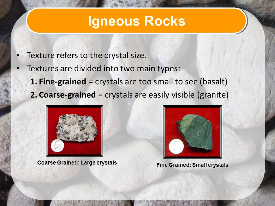 Igneous Rocks Texture refers to the crystal size.